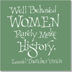Well Behaved Women, Laurel Thatcher Ulrich, Calligraphy Art Plaques, Inspirational Gifts